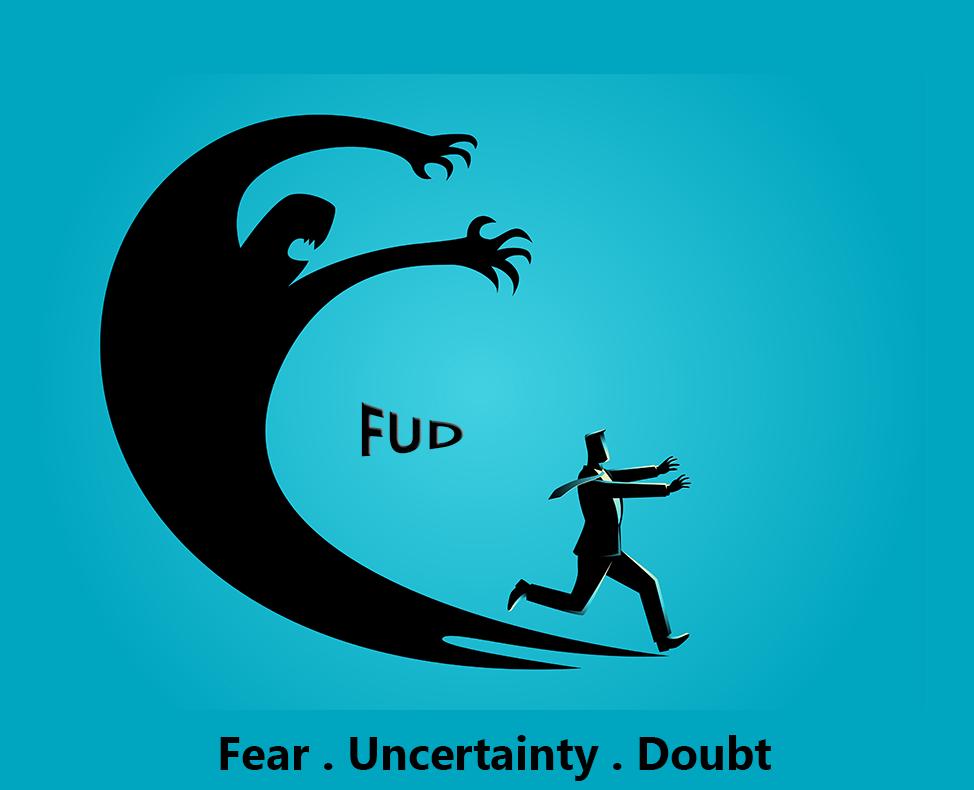 FUD: Fear, Uncertainty, Doubt